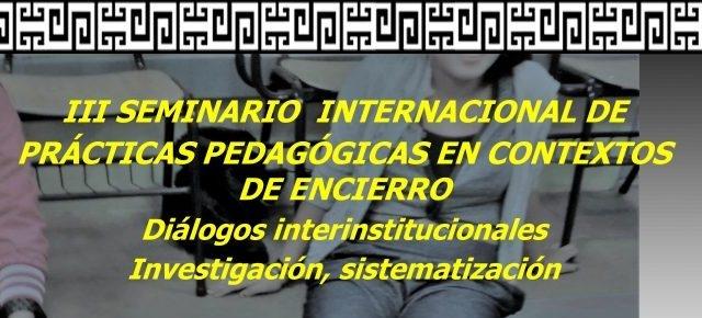 III SEMINARIO INTERNACIONAL PRÁCTICAS PEDAGÓGICAS EN CONTEXTOS DE ENCIERRO 2018.